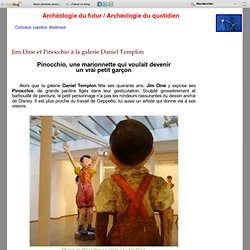 Jim Dine et Pinocchio à la galerie Daniel Templon
