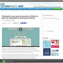 Pinstamatic, para sacarle provecho a Pinterest a partir de contenidos en diferentes formatos