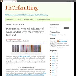 TECHknitting: Pinstriping: vertical columns of color, added after the knitting is finished.