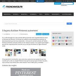 5 façons d'utiliser Pinterest autrement
