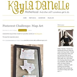 Kayla Danelle: Pinterest Challenge: Map Art