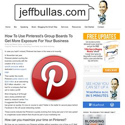 How To Use Pinterest's Group Boards To Get More Exposure For Your Business