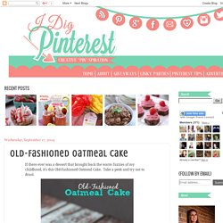 I Dig Pinterest: Old-Fashioned Oatmeal Cake