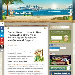 Social Growth: How to Use Pinterest to Grow Your Following on Facebook, YouTube and Beyond : Social Media Examiner