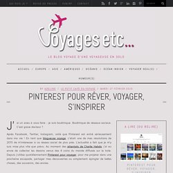 Pinterest pour rêver, voyager, s'inspirerVoyages etc…