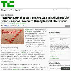 Pinterest Launches Its First API, And It's All About Big Brands And Big Media, With Zappos, Walmart, Disney, Nestle, Random House, Hearst Using Top Pins And More