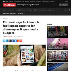 Pinterest says lockdown is fuelling an appetite for discovery as it eyes media budgets
