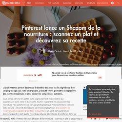 Pinterest lance un Shazam de la nourriture : scannez un plat et découvrez sa recette - Tech