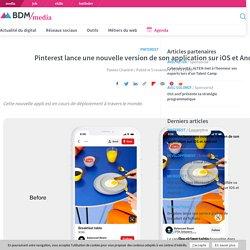 Pinterest lance une nouvelle version de son application sur iOS et Android