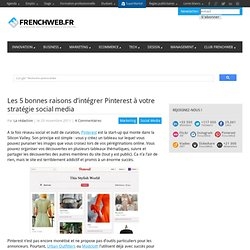 Les 5 bonnes raisons d'intégrer Pinterest à votre stratégie social media