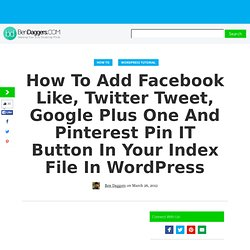 How To Add Facebook Like, Twitter Tweet, Google Plus One and Pinterest Pin IT Button in your Index File (Multiple Blog Posts) in Wordpress | BenDaggers.com | Feeding Your Dirty Doubting Minds.