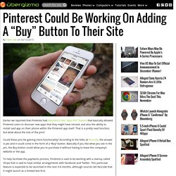 "Pinterest Could Be Working On Adding A ""Buy"" Button To Their Site"