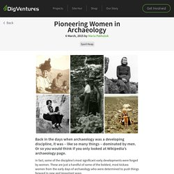 Pioneering Women in Archaeology