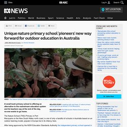 Unique nature primary school 'pioneers' new way forward for outdoor education in Australia