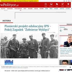 """Pionierski projekt edukacyjny IPN - Pokój Zagadek """"Żołnierze Wyklęci"""""""