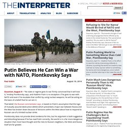 Putin Believes He Can Win a War with NATO, Piontkovsky Says