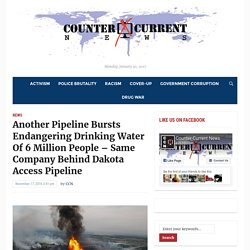 Another Pipeline Bursts Endangering Drinking Water Of 6 Million People – Same Company Behind Dakota Access Pipeline – Counter Current News
