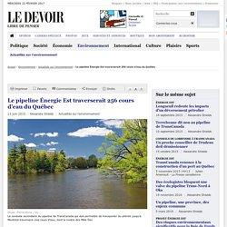 Le pipeline Énergie Est traverserait 256 cours d'eau du Québec