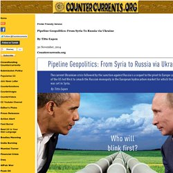 Pipeline Geopolitics: From Syria To Russia via Ukraine By Titto Eapen