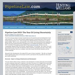 Pipeline Law 2015: The Year Of Living Uncertainly