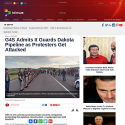 G4S Admits It Guards Dakota Pipeline as Protesters Get Attacked