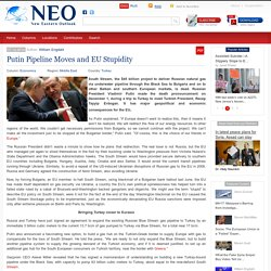 Putin Pipeline Moves and EU Stupidity
