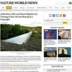Artist Saves His Land from Pipelines by Turning It Into Art and Buying It a Copyright