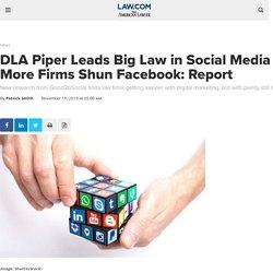 DLA Piper Leads Big Law in Social Media as More Firms Shun Facebook: Report