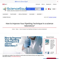 How to Improve Your Pipetting Technique in a science laboratory?