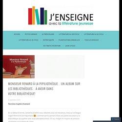 Monsieur Renard à la pipiliothèque…Un album sur les bibliothèques…À avoir dans votre bibliothèque!