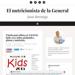 Charla para niños en NAUKAS Kids 2015 sobre pirámides, platos y nutrición – El nutricionista de la General