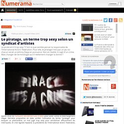 Le piratage, un terme trop sexy selon un syndicat d'artistes - N