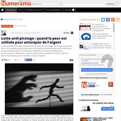 Lutte anti-piratage : quand la peur est utilisée pour extorquer
