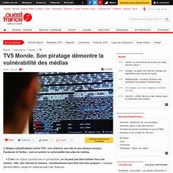 TV5 Monde. Son piratage démontre la vulnérabilité des médias