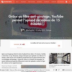 Grâce au filtre anti-piratage, YouTube permet l'upload de vidéos de 15 minutes - Politique