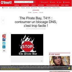 The Pirate Bay, T411 : contourner un blocage DNS, c'est trop facile !