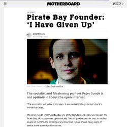 Pirate Bay Founder: 'I Have Given Up' - Motherboard