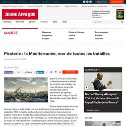 Piraterie : la Méditerranée, mer de toutes les batailles