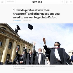 """""""How do pirates divide their treasure?"""" and other questions you need to answer to get into Oxford"""