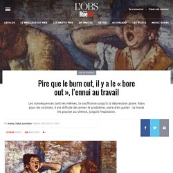 Pire que le burn out, il y a le « bore out », l'ennui au travail