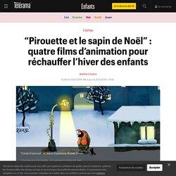 """""""Pirouette et le sapin de Noël"""" : quatre films d'animation pour réchauffer l'hiver des enfants - Enfants"""