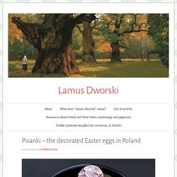 Pisanki – the decorated Easter eggs in Poland – Lamus Dworski