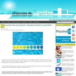 Le pH de l'eau de la piscine : Pourquoi maintenir un pH idéal ?