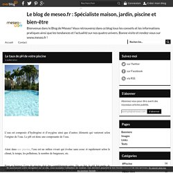 Le taux de pH de votre piscine - Le blog de meseo.fr : Spécialiste maison, jardin, piscine et bien-être