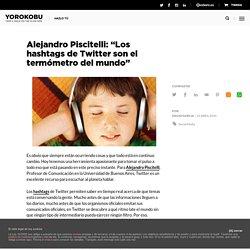 "Alejandro Piscitelli: ""Los hashtags de Twitter son el termómetro del mundo"""