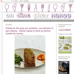 Marbré de foie gras aux pistaches , aux abricots et pain d'épices , recette rapide et facile du dernier numéro de Yummy
