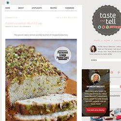 Pistachio Lemon Pound Cake - Taste and Tell