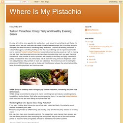 Where Is My Pistachio: Turkish Pistachios: Crispy Tasty and Healthy Evening Snack