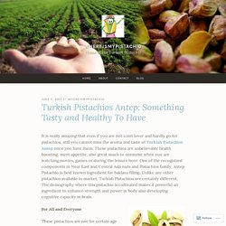 Turkish Pistachios Antep: Something Tasty and Healthy To Have – WhereIsMyPistachio