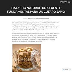Pistacho Natural: Una Fuente Fundamental Para Un Cuerpo Sano